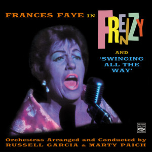 Frances Faye in Frenzy And 'Swinging All the Way'. Orchestras Arranged and Conducted by Russell Garcia and Marty Paich album
