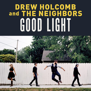 Good Light - Drew Holcomb And The Neighbors