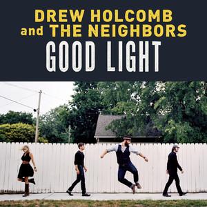 Good Light - Drew Holcomb And The Neighbors