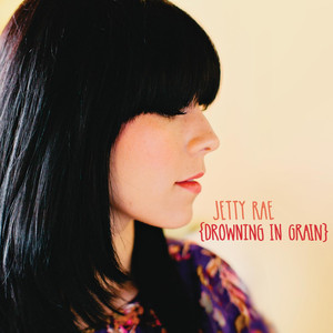 Drowning In Grain - Jetty Rae
