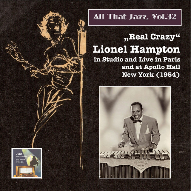 """All that Jazz, Vol. 32 """"Real Crazy"""": Lionel Hampton in Studio, Live in Paris, and at Apollo Hall New York, 1954 (Remastered 2015)"""