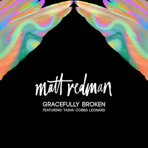 Gracefully Broken - Matt Redman