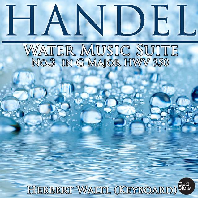 Handel: Water Music Suite No.3 in G Major HWV 350 by Herbert Waltl ...