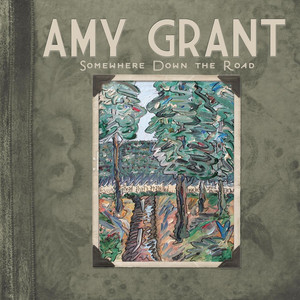 Somewhere Down The Road - Amy Grant