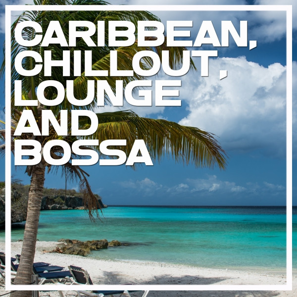 Caribbean, Chillout, Lounge and Bossa