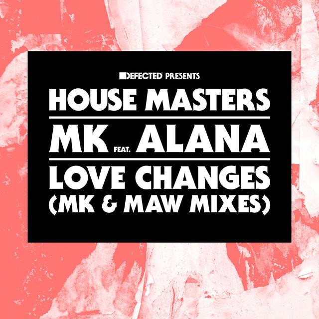 Love changes (MK Mix) - MK ft. Alana