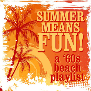 Summer Means Fun: A '60s Beach Playlist
