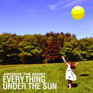 Everything Under the Sun - Jukebox The Ghost
