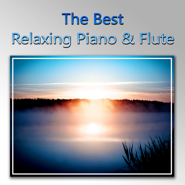 The Best Relaxing Piano & Flute - Peaceful Instrumental Music for