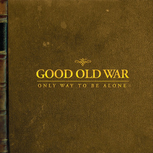 Only Way To Be Alone - Good Old War