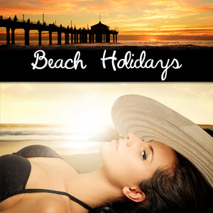 Beach Holidays - Peaceful & Relaxing Instrumental Music, Wonderful Chill Out Lounge Music, Chillout Music, Holidays & Party Music, Time to Relax Albumcover