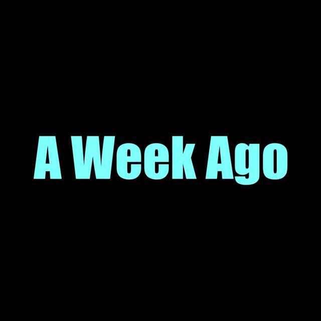 A Week Ago