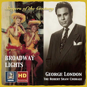 Singers of the Century: George London & The Robert Shaw Chorale – Broadway Lights (Remastered 2016) album