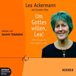 Um Gottes willen, Lea! - Mein Einsatz für die Frauen in Not (Gekürzt) Audiobook