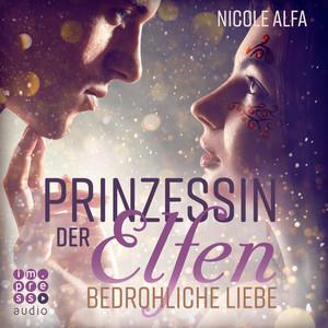 Bedrohliche Liebe - Prinzessin der Elfen 1 (Ungekürzt) Hörbuch kostenlos