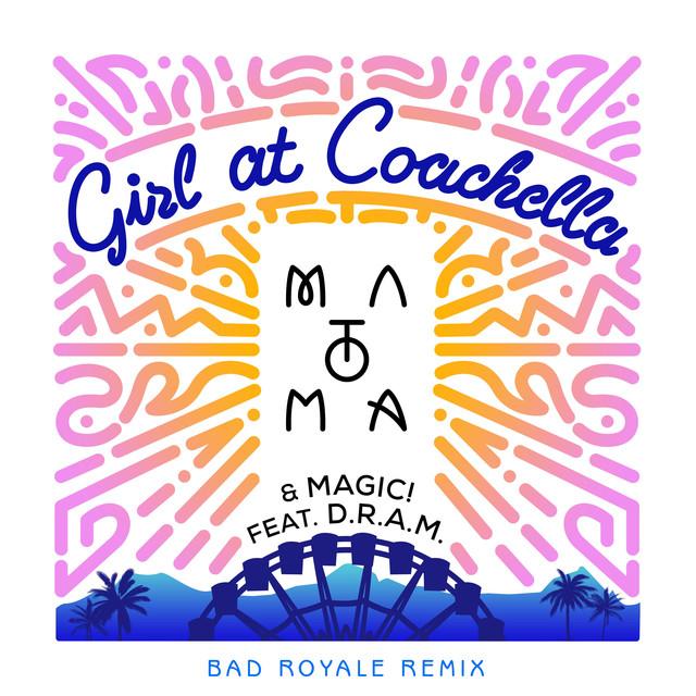 Girl At Coachella (with Matoma & MAGIC! feat. DRAM) [Bad Royale Remix]