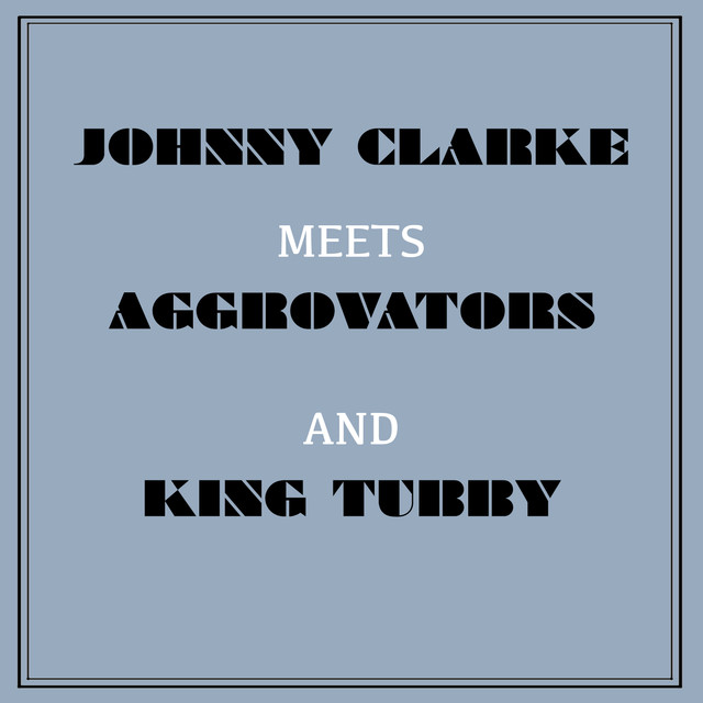 Johnny Clarke Meets Aggrovators & King Tubby