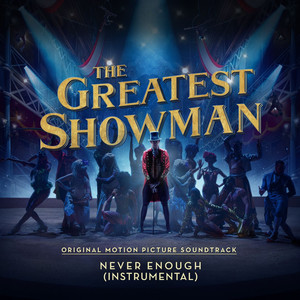 "Never Enough (From ""The Greatest Showman"") [Instrumental] -"