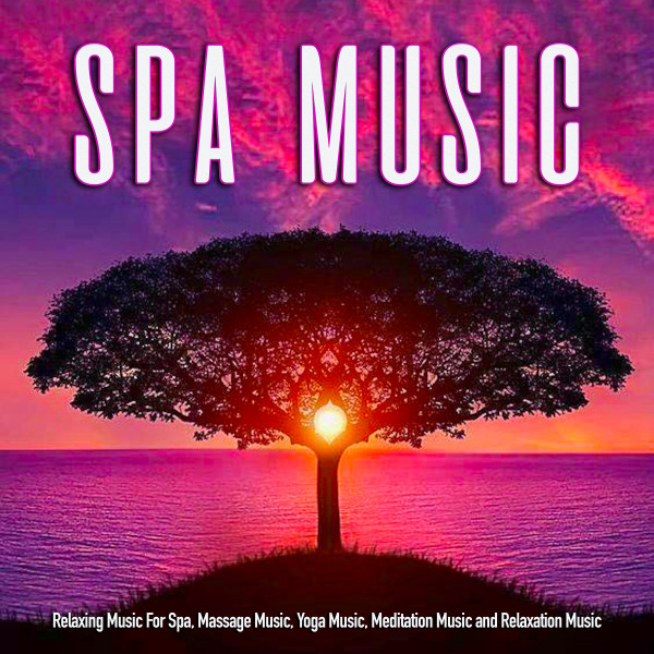 Spa Music: Relaxing Music For Spa, Massage Music, Yoga Music