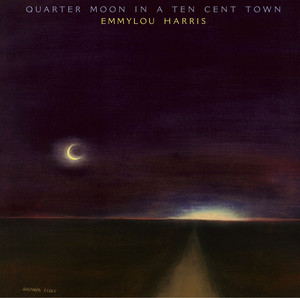 Quarter Moon In A Ten Cent Town  - Emmylou Harris
