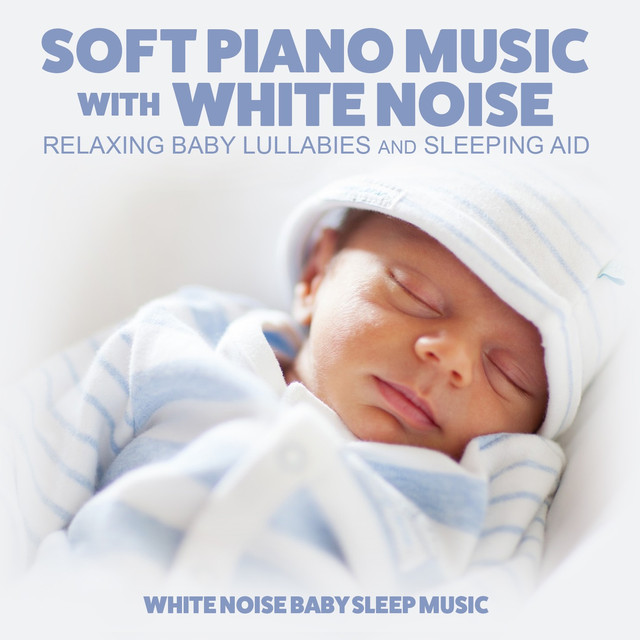 Soft Piano Music with White Noise: Relaxing Baby Lullabies