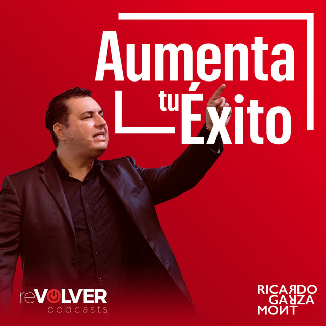 Aumenta Tu éxito Con Ricardo Garza Podcast On Spotify