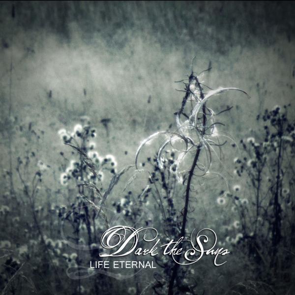 Dark The Suns - Life Eternal