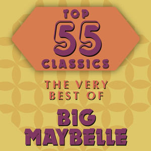 Top 55 Classics - The Very Best of Big Maybelle album