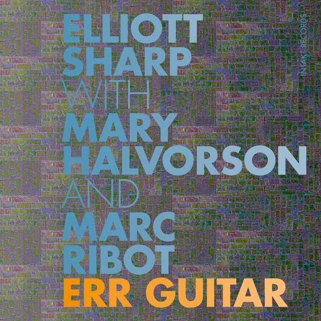 ERR Guitar (with Mary Halvorson & Marc Ribot)