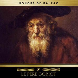 La Comédie Humaine: Le Père Goriot Audiobook