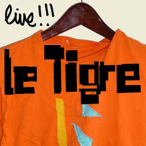 Le Tigre Live!