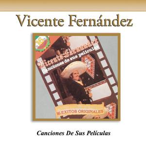 Canciones De Sus Películas - Vicente Fernandez