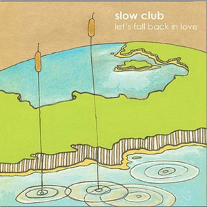 Let's Fall Back In Love - Slow Club