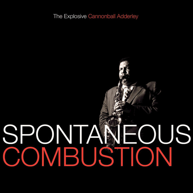 Spontaneous Combustion: The Explosive Cannonball Adderley