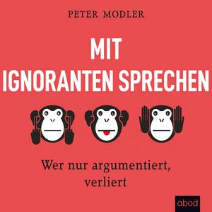 Mit Ignoranten sprechen (Wer nur argumentiert, verliert) Audiobook