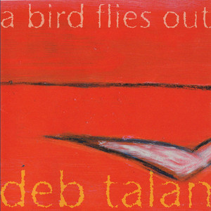 A Bird Flies Out - Deb Talan