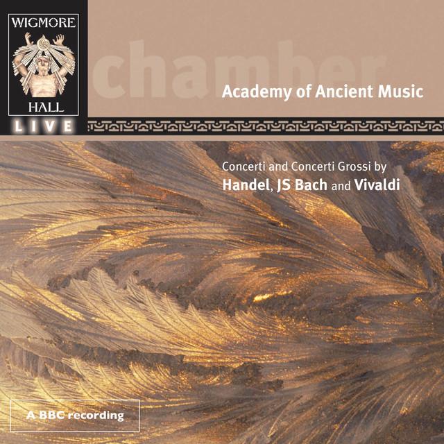 Concerti and Concerti Grossi by Handel, J. S. Bach & Vivaldi (Wigmore Hall Live)