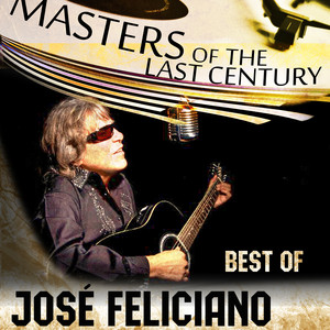 Masters Of The Last Century: Best of José Feliciano