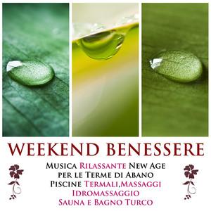 Weekend Benessere - La Miglior Musica Rilassante New Age per le Terme di Abano, Piscine Termali, Terapia di Massaggi, Vasche Idromassaggio, Sauna e Bagno Turco Albumcover