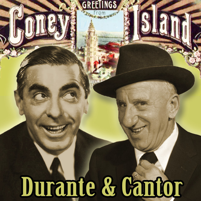 Greetings from Coney Island : Durante and Cantor