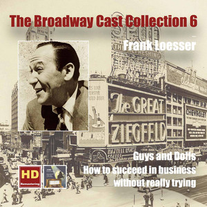 The Broadway Cast Collection, Vol. 6: Frank Loesser – Guys and Dolls & How to Succeed in Business Without Really Trying (Digitally Remastered)