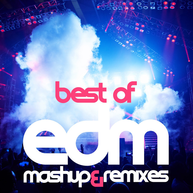 Best Of EDM (Mashup and Remixes) by Various Artists on Spotify