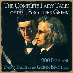 The Complete Fairy Tales of the Brothers Grimm (200 Folk and Fairy Tales by the Grimm Brothers) Audiobook