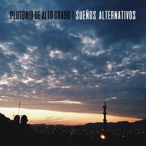 Sueños Alternativos - Plutonio De Alto Grado