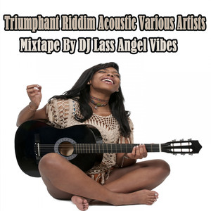 Triumphant Riddim Acoustic Mixtape by DJ Lass Angel Vibes