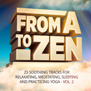 From a to Zen, Vol. 2 (25 Soothing Tracks for Relaxing, Meditating, Sleeping and Practicing Yoga) Albumcover