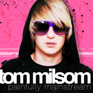Painfully Mainstream - Tom Milsom