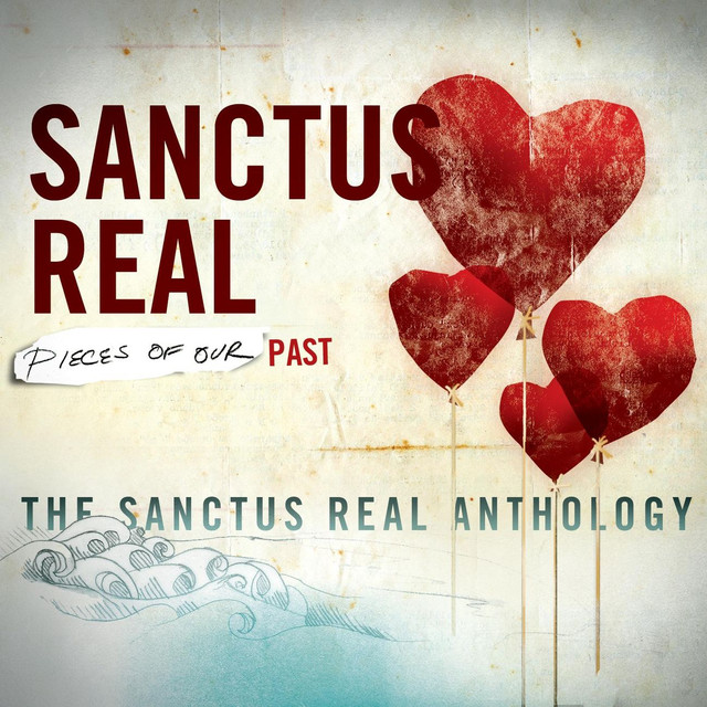 Pieces Of Our Past: The Sanctus Real Anthology