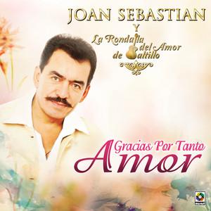 Gracias por Tanto Amor - Joan Sebastián
