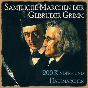 Sämtliche Märchen der Gebrüder Grimm (200 Kinder- und Hausmärchen der Brüder Grimm) Audiobook